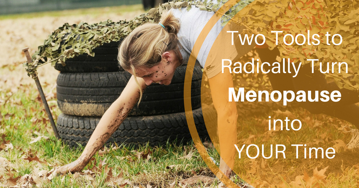 Two Tools to Radically Turn Menopause into YOUR Time