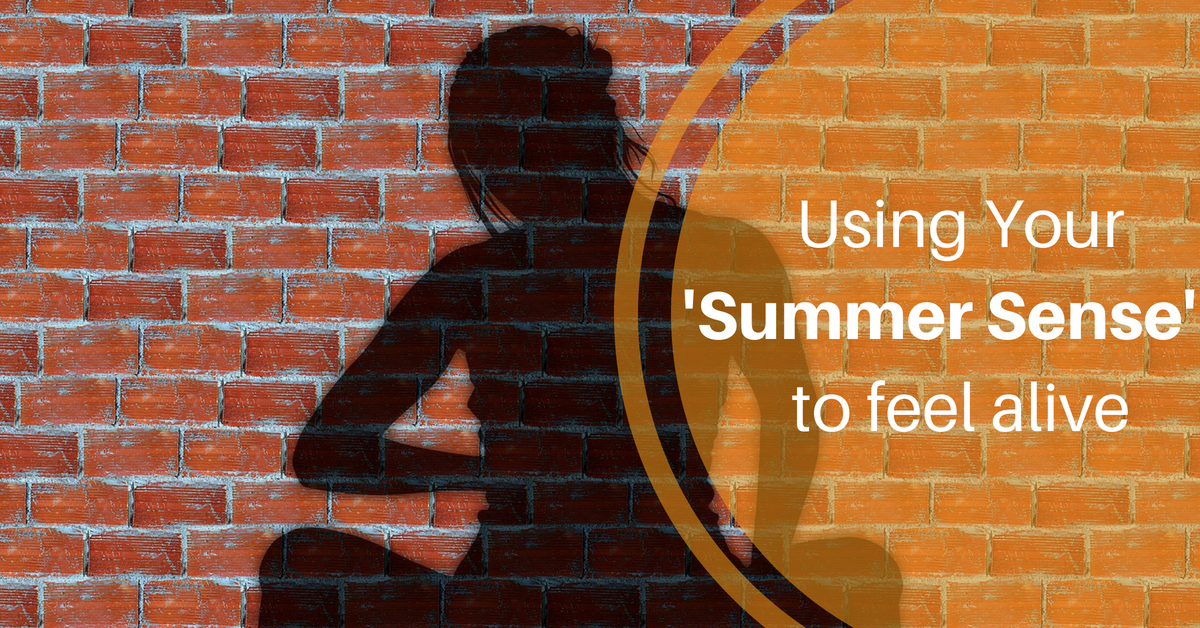 The Body Heals the Mind - Using your Summer Sense to feel alive